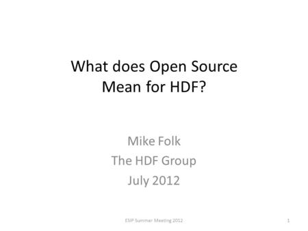 What does Open Source Mean for HDF? Mike Folk The HDF Group July 2012 ESIP Summer Meeting 20121.