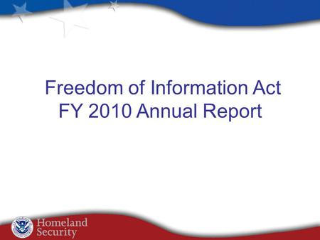 Freedom of Information Act FY 2010 Annual Report.