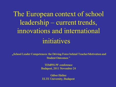 The European context of school leadership – current trends, innovations and international initiativesSchool Leader Competences: the Driving Force behind.