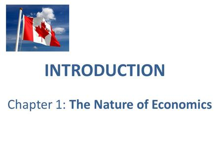 INTRODUCTION Chapter 1: The Nature of Economics. Consumers, businesses and government all make choices These choices determine how society uses its resources.