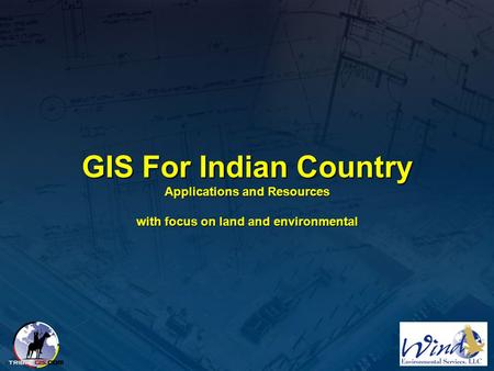 Introduction. GIS For Indian Country Applications and Resources with focus on land and environmental.