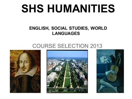 SHS HUMANITIES ENGLISH, SOCIAL STUDIES, WORLD LANGUAGES COURSE SELECTION 2013.