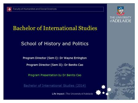 Faculty of Humanities and Social Sciences Life Impact | The University of Adelaide Bachelor of International Studies School of History and Politics Program.