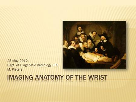 25 May 2012 Dept. of Diagnostic Radiology UFS M. Pieters.
