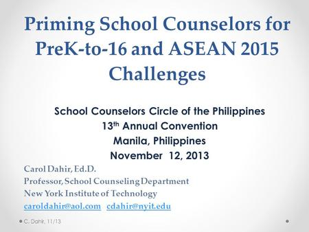 Priming School Counselors for PreK-to-16 and ASEAN 2015 Challenges School Counselors Circle of the Philippines 13 th Annual Convention Manila, Philippines.