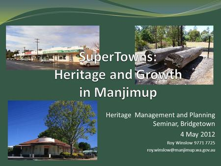 Heritage Management and Planning Seminar, Bridgetown 4 May 2012 Roy Winslow 9771 7725
