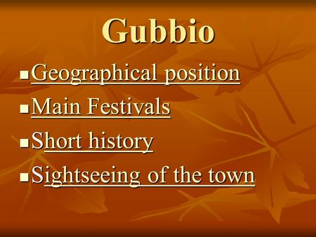 Gubbio Geographical position Geographical position Geographical position Geographical position Main Festivals Main Festivals Main Festivals Main Festivals.
