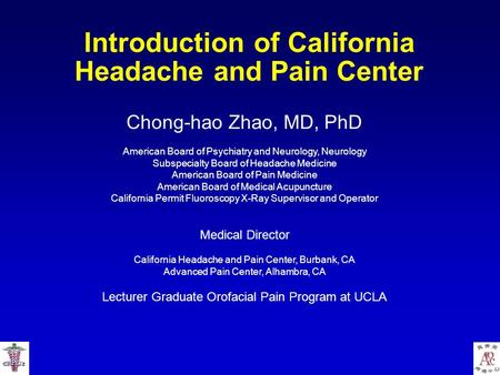Introduction of California Headache and Pain Center Chong-hao Zhao, MD, PhD American Board of Psychiatry and Neurology, Neurology Subspecialty Board of.