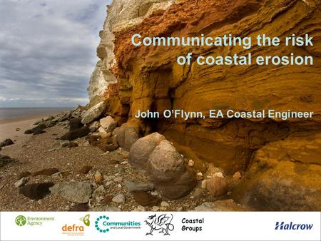 Communicating the risk of coastal erosion John OFlynn, EA Coastal Engineer Coastal Groups.