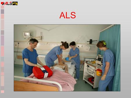 ALS. Objectives Prevention of cardiac arrest Revision of BLS ALS algorithms - shockable ryhthms - non-shockable rhythms Potential reversible causes of.