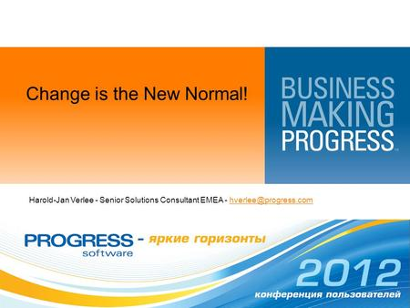 Change is the New Normal! Harold-Jan Verlee - Senior Solutions Consultant EMEA -