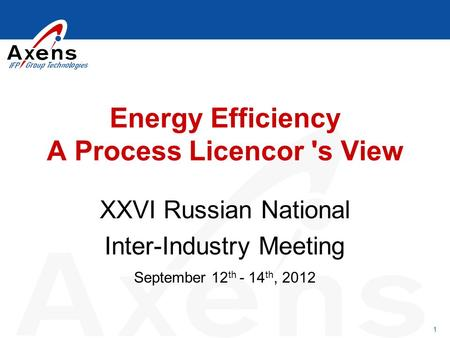 1 Energy Efficiency A Process Licencor 's View XXVI Russian National Inter-Industry Meeting September 12 th - 14 th, 2012.