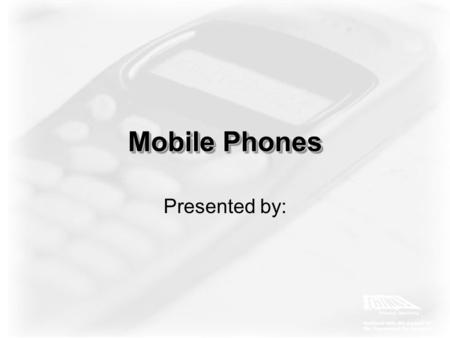 Mobile Phones Presented by:. Mobile Phones Introduction How many mobile phones are in use What are their effects on driving? How does this change the.