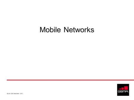 Source: GSM Association, 2010 Mobile Networks. Source: GSM Association, 2010 2 Coverage and Capacity Mobile communications networks are designed for both.