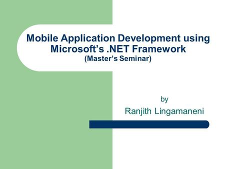 Mobile Application Development using Microsofts.NET Framework (Masters Seminar) by Ranjith Lingamaneni.