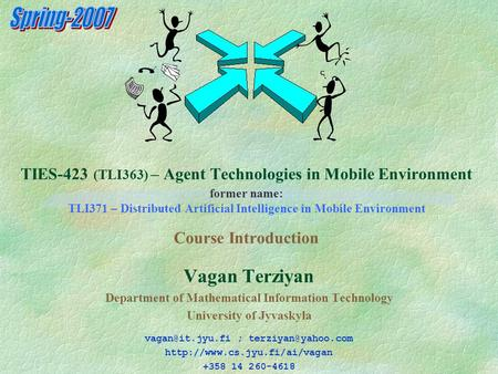 TIES-423 (TLI363) – Agent Technologies in Mobile Environment former name: TLI371 – Distributed Artificial Intelligence in Mobile Environment Course Introduction.