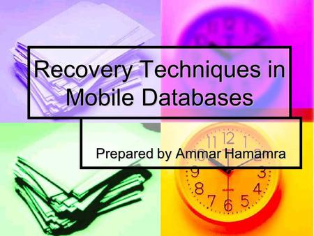 Recovery Techniques in Mobile Databases Prepared by Ammar Hamamra.