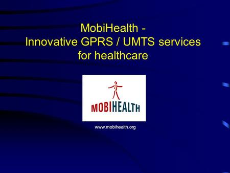 MobiHealth - Innovative GPRS / UMTS services for healthcare www.mobihealth.org.