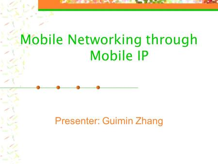 Mobile Networking through Mobile IP Presenter: Guimin Zhang.