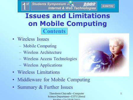 Theodoros Chrysafis - Computer Science Department - CITY Liberal Studies - (24-25/05/2002) 1 Issues and Limitations on Mobile Computing Contents Wireless.