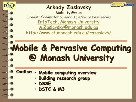 Arkady Zaslavsky Mobility Group School of Computer Science & Software Engineering InfoTech, Monash University