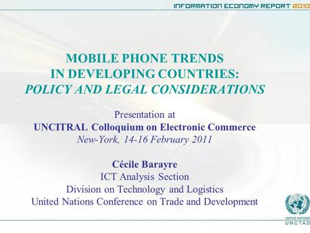 MOBILE PHONE TRENDS IN DEVELOPING COUNTRIES: POLICY AND LEGAL CONSIDERATIONS Presentation at UNCITRAL Colloquium on Electronic Commerce New-York, 14-16.