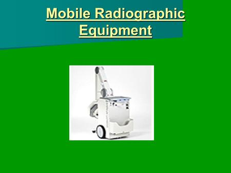 Mobile Radiographic Equipment. Introduction In-patients who could not leave their beds In-patients who could not leave their beds Surgeons who required.
