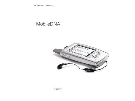 MobileDNA FX Palo Alto Laboratory 10.08.2001. 2 Mobile DNA our mobile* devices* * changing easily in expression, mood, purpose – Websters Universal *