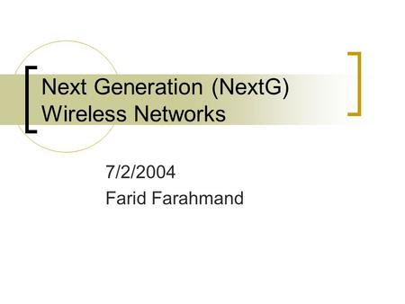 Next Generation (NextG) Wireless Networks 7/2/2004 Farid Farahmand.