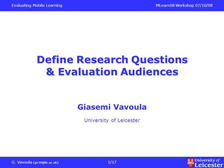 Evaluating Mobile LearningMLearn08 Workshop 07/10/08 G. Vavoula 1/17 Define Research Questions & Evaluation Audiences Giasemi Vavoula University.