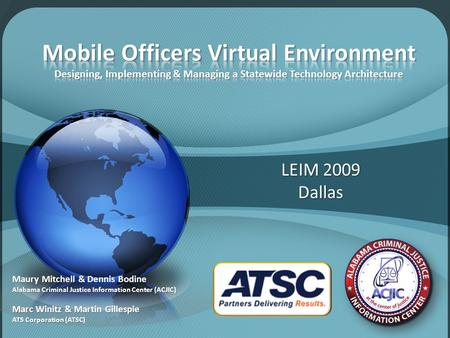 LEIM 2009 Dallas Maury Mitchell & Dennis Bodine Alabama Criminal Justice Information Center (ACJIC) Marc Winitz & Martin Gillespie ATS Corporation (ATSC)