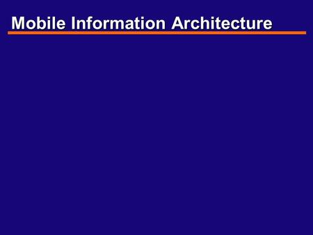 Mobile Information Architecture. Mobile Differences Location? - Everywhere - Household - Automobile - Fieldwork - Officework Purpose? - Everything (Integrated.