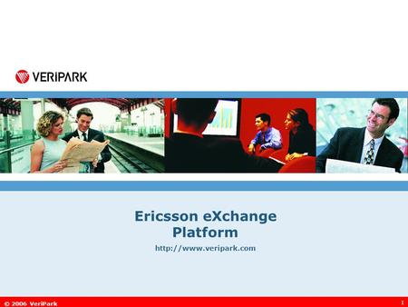 © 2006 VeriPark 1 Ericsson eXchange Platform