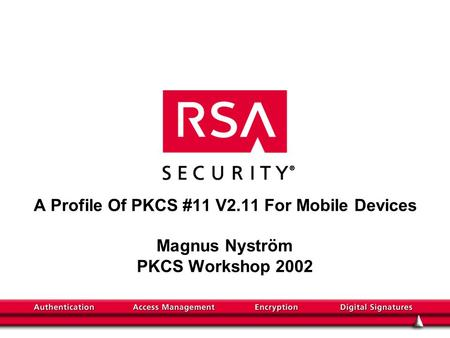 A Profile Of PKCS #11 V2.11 For Mobile Devices Magnus Nyström PKCS Workshop 2002.