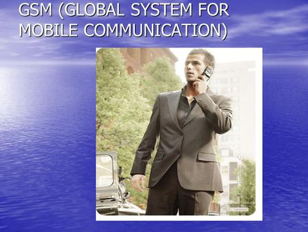 GSM (GLOBAL SYSTEM FOR MOBILE COMMUNICATION)