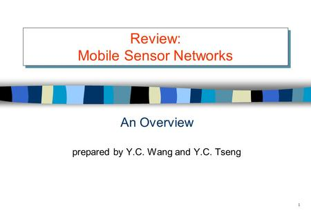 1 Review: Mobile Sensor Networks An Overview prepared by Y.C. Wang and Y.C. Tseng.