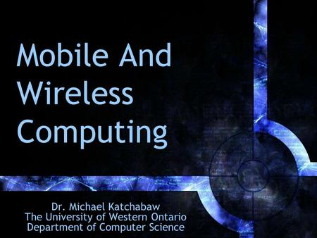 Mobile And <strong>Wireless</strong> Computing Dr. Michael Katchabaw The University of Western Ontario Department of Computer Science.