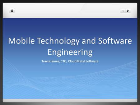 Mobile Technology and Software Engineering Travis James, CTO, CloudMetal Software.