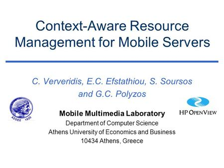 Context-Aware Resource Management for Mobile Servers C. Ververidis, E.C. Efstathiou, S. Soursos and G.C. Polyzos Mobile Multimedia Laboratory Department.