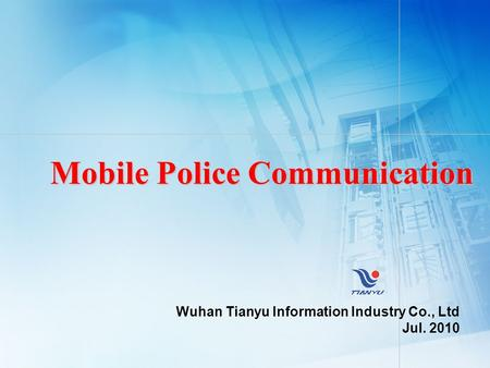 Mobile Police Communication Wuhan Tianyu Information Industry Co., Ltd Jul. 2010.