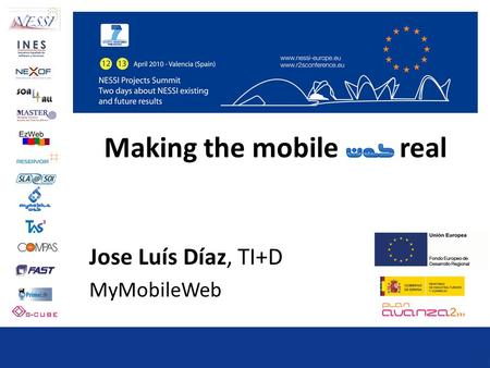 Making the mobile real Jose Luís Díaz, TI+D MyMobileWeb.