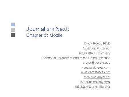 Journalism Next: Chapter 5: Mobile Cindy Royal, Ph.D Assistant Professor Texas State University School of Journalism and Mass Communication