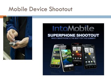 Mobile Device Shootout. MOBILE AND TABLET COMPUTING The iPad, Xoom, and Other Tablet and Mobile Devices.