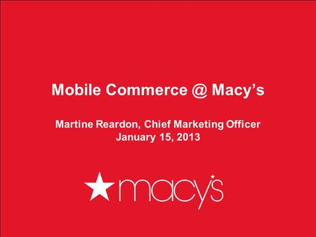 1 Mobile Macys Martine Reardon, Chief Marketing Officer January 15, 2013.