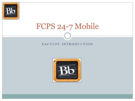 FACULTY INTRODUCTION FCPS 24-7 Mobile. What is FCPS 24-7 Mobile? FCPS 24-7 Mobile app allows staff and students to access their enrolled courses on their.