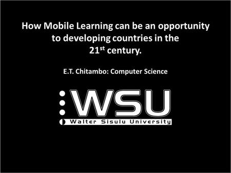 How Mobile Learning can be an opportunity to developing countries in the 21 st century. E.T. Chitambo: Computer Science.
