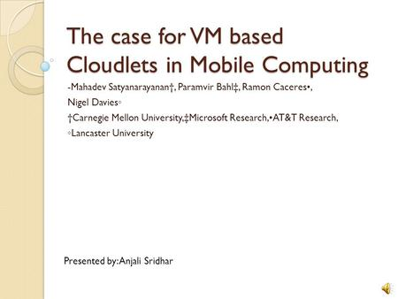 The case for VM based Cloudlets in Mobile Computing