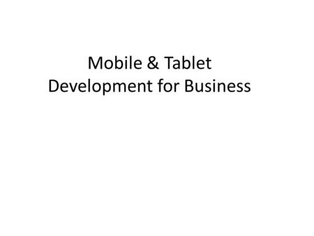 Mobile & Tablet Development for Business. Background and Some Facts IPhone revenue greater than all of Microsoft's Android activations hit 1.3M per day.