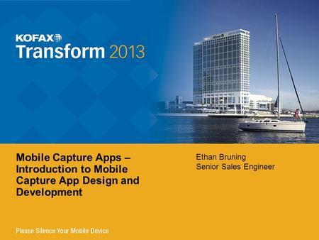 Ethan Bruning Senior Sales Engineer Mobile Capture Apps – Introduction to Mobile Capture App Design and Development.