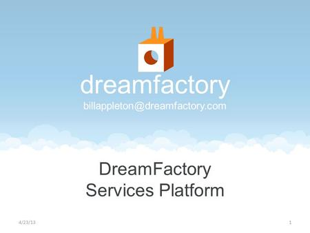 4/23/131. What were announcing A new mobile development architecture: the DreamFactory Services Platform Designed specifically for enterprise developers.